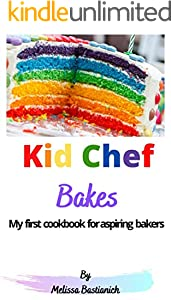 Kid Chef  Bakes: My first children's cookbook  for aspiring bakers (English Edition)