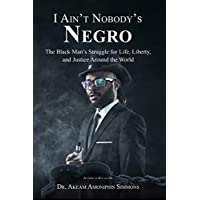 I Ain't Nobody's Negro: The Black Man's Struggle for Life, Liberty, and Justice Around the World (English Edition)