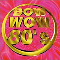 BOW WOW 80's