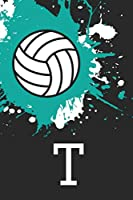 T Volleyball Notebook: Cute Personalized Sports Journal With Mongram Letter T For Girls