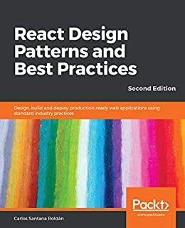 [Santana Roldán, Carlos]のReact Design Patterns and Best Practices: Design, build and deploy production-ready web applications using standard industry practices, 2nd Edition (English Edition)