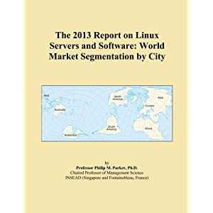 The 2013 Report on Linux Servers and Software: World Market Segmentation by City