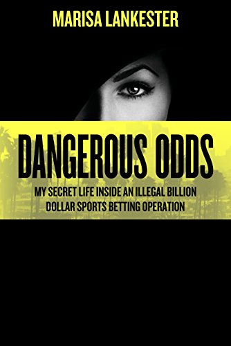 Dangerous Odds: My Secret Life Inside an Illegal Billion Dollar Sports Betting Operation (English Edition)