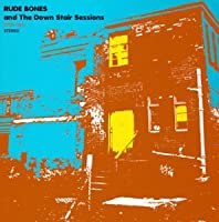 RUDE BONES and The Down Stair Sessions(CCCD)