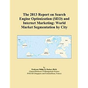 The 2013 Report on Search Engine Optimization (SEO) and Internet Marketing: World Market Segmentation by City