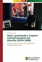 Rock, Juventude e Capital Comunicacional em Brasília (1970-1980): O rock e o punk-rock como forma de contestação juvenil