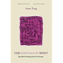 The Kerygmatic Spirit: Apostolic Preaching in the 21st Century