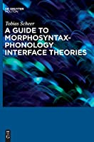 A Guide to Morphosyntax-Phonology Interface Theories: How Extra-Phonological Information Is Treated in Phonology Since Trubetzkoy's Grenzsignale