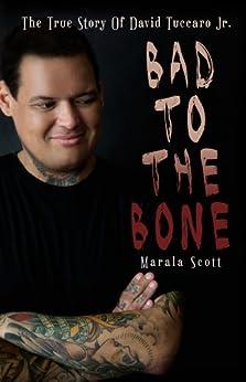 Bad To The  Bone - The True Story Of David Tuccaro Jr. by [Scott, Marala]