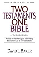 Two Testments, One Bible: A Study of the Theological Relationship Between the Old & New Testaments