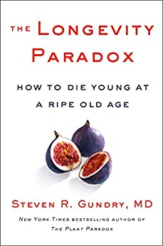 The Longevity Paradox: How to Die Young at a Ripe Old Age (The Plant Paradox Book 4) by [Gundry, MD, Steven R.]