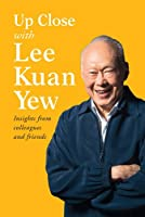 Up Close With Lee Kuan Yew: Insights from Colleagues and Friends