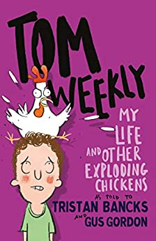 Tom Weekly 4: My Life and Other Exploding Chickens by [Bancks, Tristan]