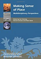 Making Sense of Place: Multidisciplinary Perspectives (Heritage Matters)
