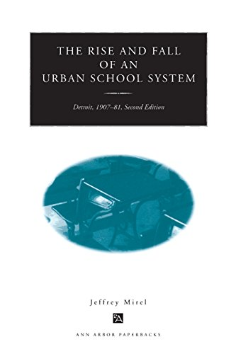 Download The Rise and Fall of an Urban School System: Detroit, 1907-81, Second Edition (Ann Arbor Paperbacks) 0472086499