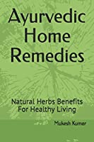 Ayurvedic Home Remedies: Natural Herbs Benefits For Healthy Living