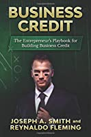 Business Credit: The Entrepreneur's Playbook for Building Business Credit