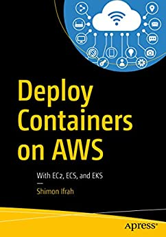 [Ifrah, Shimon]のDeploy Containers on AWS: With EC2, ECS, and EKS (English Edition)