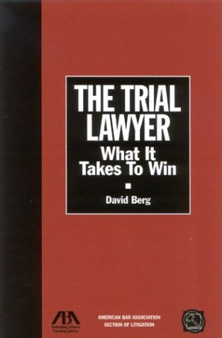 Download The Trial Lawyer: What It Takes to Win 1590312325