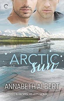 Arctic Sun: A Gay Romance (Frozen Hearts Book 1) by [Albert, Annabeth]