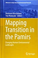 Mapping Transition in the Pamirs: Changing Human-Environmental Landscapes (Advances in Asian Human-Environmental Research)