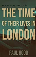 The Time of Their Lives in London