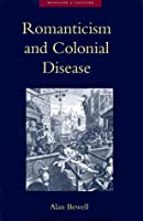 Romanticism and Colonial Disease (Medicine and Culture)