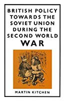 British Policy Towards the Soviet Union during the Second World War