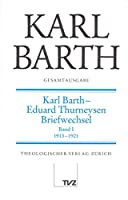 Karl Barth Gesamtausgabe V. Briefe: Karl Barth - Eduard Thurneysen. Briefwechsel Band I 1913-1921