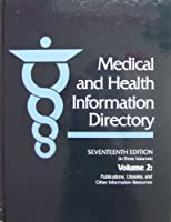 Medical and Health Information Directory: Publications, Libraries, and Other Information Resources (Medical and Health Information Directory. Vol. 2: Publications, Libraries, and Other Iinformation Sources)