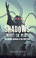 Shadows Wait to Play: The second chronicle of the Wolf Pack