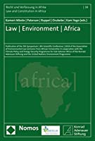 Law - Environment - Africa: Publication of the 5th Symposium u 4th Scientific Conference u 2018 of the Association of Environmental Law Lecturers from African Universities in cooperation with the Climate Policy and Energy Security Programme for Sub-Saharan Africa of the Konrad-Adena (Recht Und Verfassung in Afrika - Law and Constitution in Africa)
