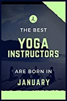 The best yoga instructors are born in January: Blank Lined Yoga Journal for Birthday, New Year or Anniversary Gift