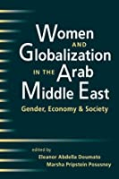 Women and Globalization in the Arab Middle East: Gender, Economy, and Society