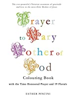 Prayer to Mary Mother of God Colouring Book with the Time-Honoured Prayer and 19 Florals
