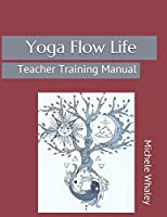 Yoga Flow Life: Teacher Training Manual