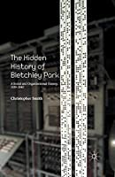 The Hidden History of Bletchley Park: A Social and Organisational History, 1939–1945