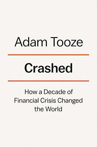 Crashed: How a Decade of Financial Crisis Changed the World