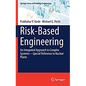 Risk-Based Engineering: An Integrated Approach to Complex Systems―Special Reference to Nuclear Plants (Springer Series in Reliability Engineering)
