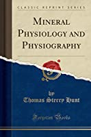Mineral Physiology and Physiography (Classic Reprint)
