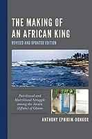 The Making of an African King: Patrilineal and Matrilineal Struggle Among the Awutu Effutu of Ghana