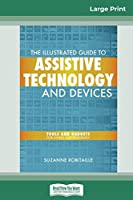 The Illustrated Guide to Assistive Technology and Devices: Tools and Gadgets for Living Independently (16pt Large Print Edition)