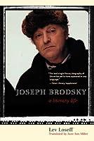 Joseph Brodsky: A Literary Life
