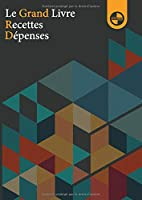 Le grand livre Recettes Dépenses: auto-entrepreneurs, Micro Entreprise ,pour gérer sa comptabilité | A4 |120 pages