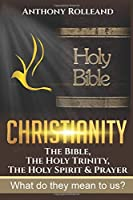 Christianity: The Bible, The Holy Trinity, / The Holy  Spirit & Prayer: What do they mean to us?