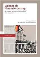 Weimar Als Herausforderung: Die Weimarer Republik Und Die Demokratie Im 21 Jahrhundert (Weimarer Schriften zur Republik)