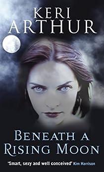 Beneath A Rising Moon: Number 1 in series (Ripple Creek Werewolf) by [Arthur, Keri]