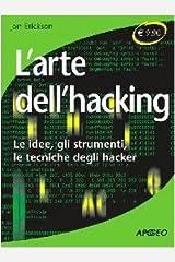 L'arte dell'hacking. Le idee, gli strumenti, le tecniche degli hacker Paperback
