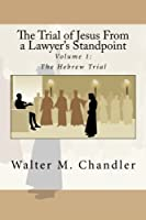 The Trial of Jesus From a Lawyer's Standpoint: Volume 1: The Hebrew Trial [並行輸入品]