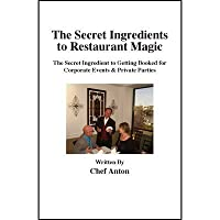 The Secret Ingredients to Restaurant Magic by Chef Anton by Tricks Of The Trade Inc.